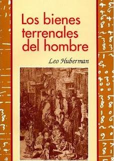 LOS BIENES TERRENALES DEL HOMBRE.- LEO HUBERMAN