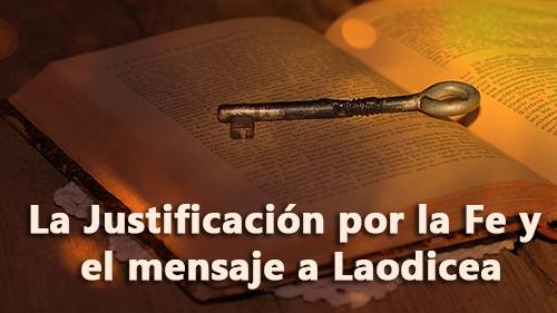 La Justificación por la Fe y el mensaje a Laodicea