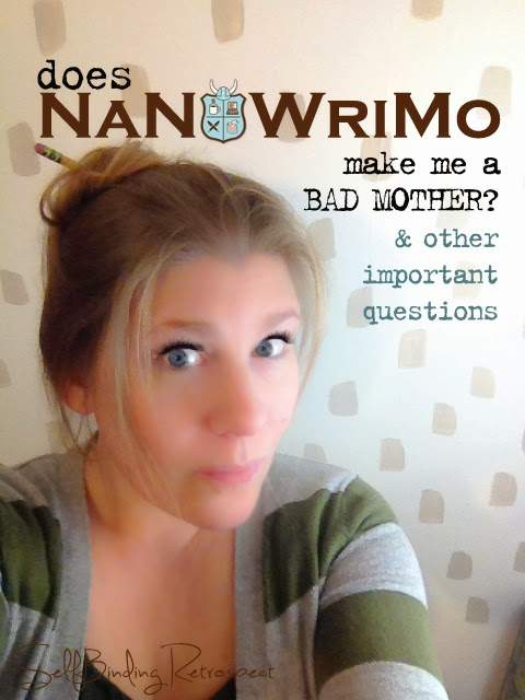 does #NaNoWriMo make me a bad mother & other important questions - SelfBinding Retrospect by Alanna Rusnak