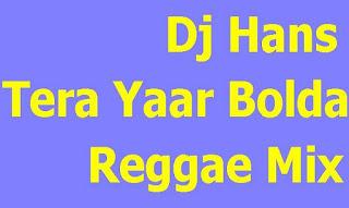 Tera+Yaar+Bolda+Reggae+Remix+dj+hans