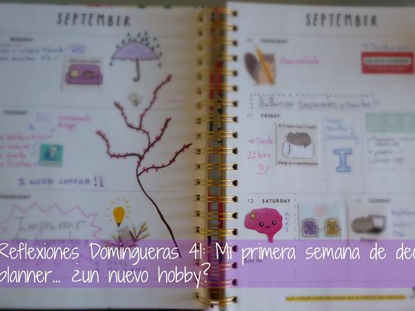 Reflexiones Domingueras 41: Mi primera semana como deco planner... ¿un nuevo hobby?