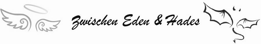 Zwischen Eden und Hades