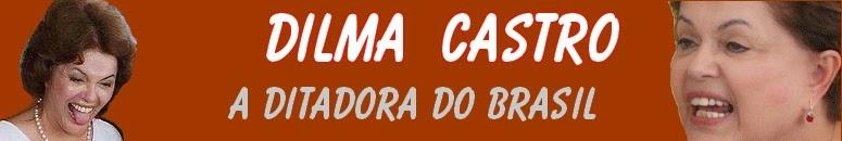 Dilma Castro, a Ditadora do Brasil