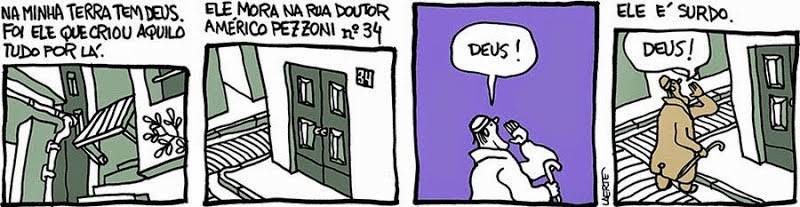 Laerte: God is deaf.