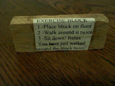 Exercise block. Place block on floor, walk around it twice, you have just walked around the block twice!