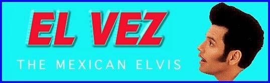 EL VEZ - Mexican Elvis