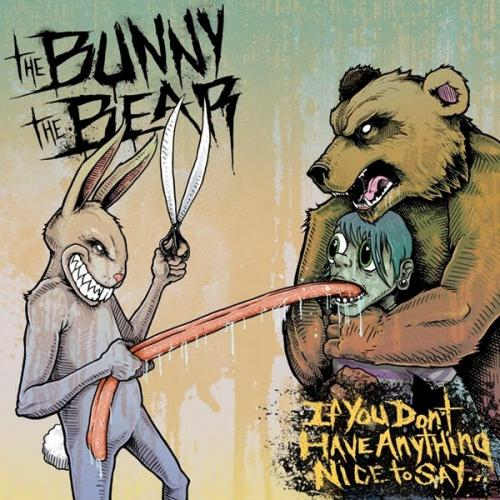 The Bunny The Bear - If You Don\'t Have Anything Nice To Say [
