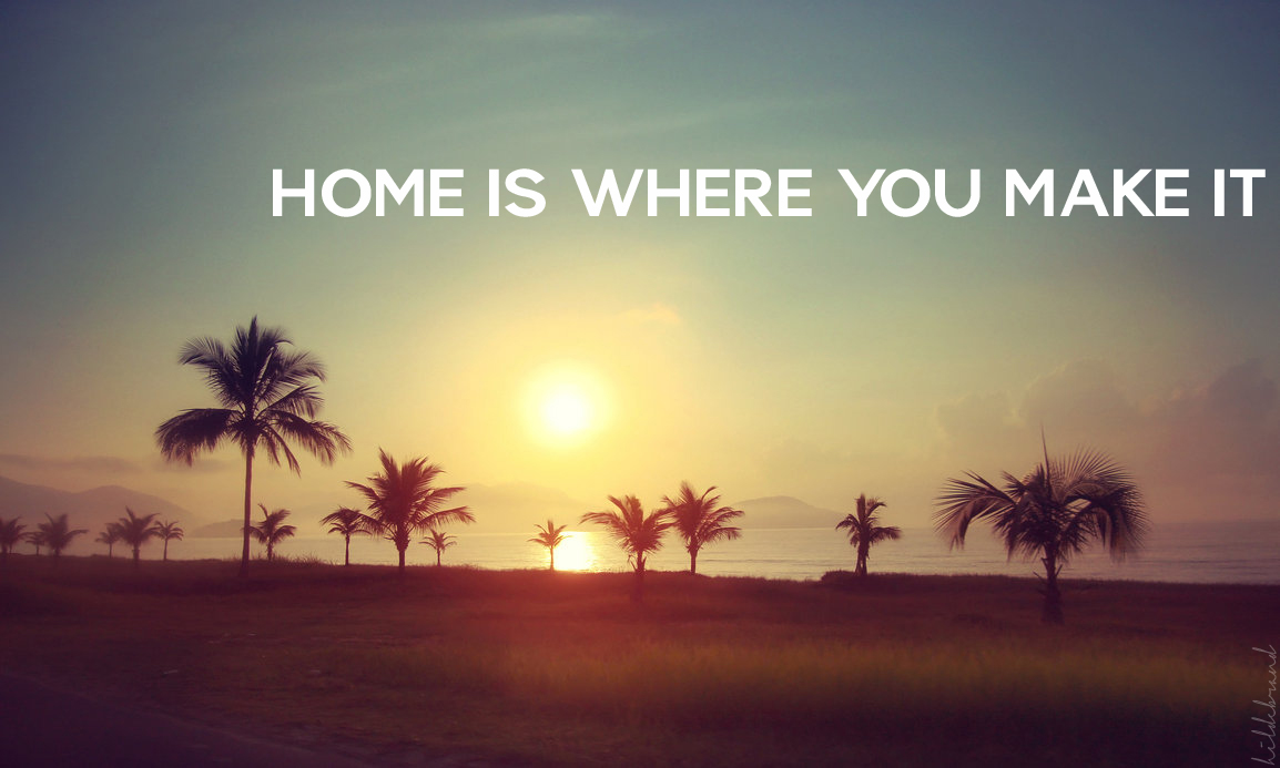 Home Is Where You Make It Escape And Go Create