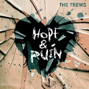 The Trews: 'Hope & Ruin' CD Review (The Trews Records)