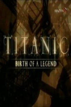 Titanic: Birth of a Legend (2005)