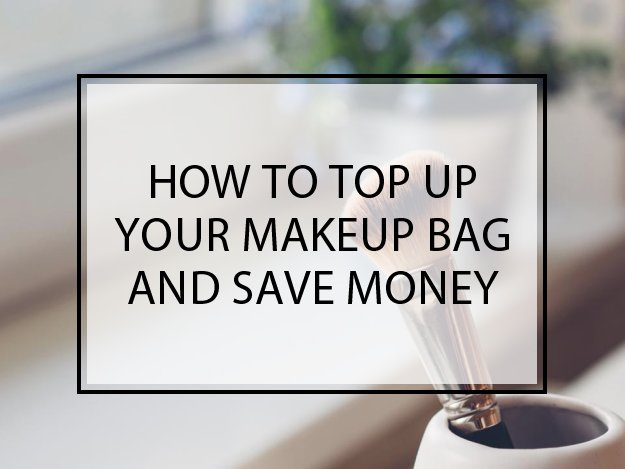 How to Top Up Your Makeup Bag and Save Money