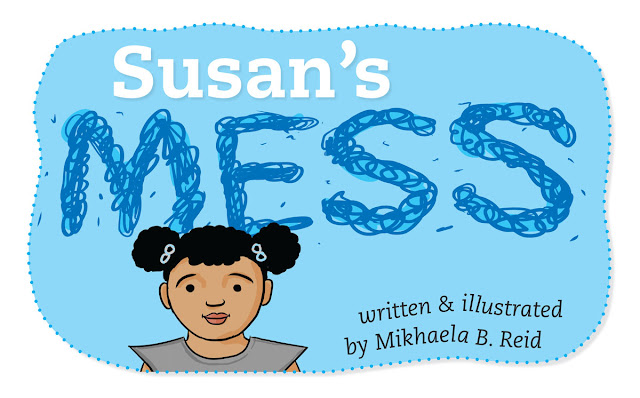 Susan's Mess: A children's book by Mikhaela Reid