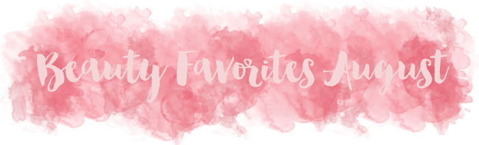 Beauty Favorites August: Most worn, used and loved