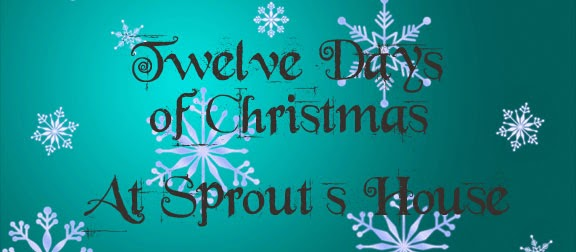 12 Days of Christmas at Sprout's House