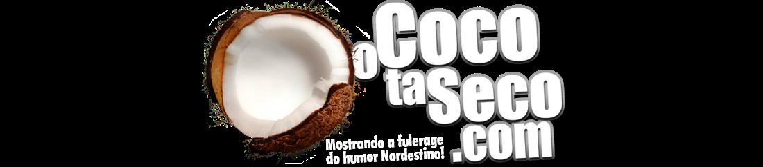 o Coco ta Seco - Mostrando a fulerage do humor Nordestino!