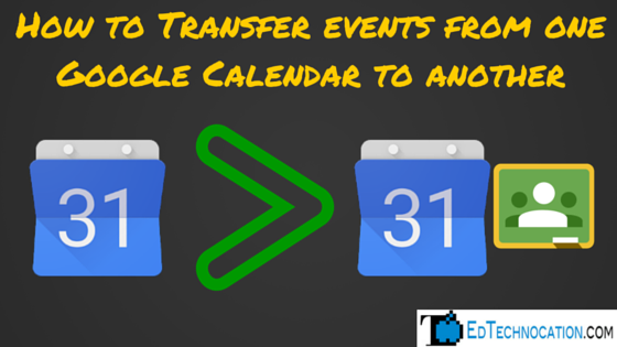 Transfer #GoogleCalendar events from 1 to another for #GoogleClassroom | by @EdTechnocation | #GoogleEDU