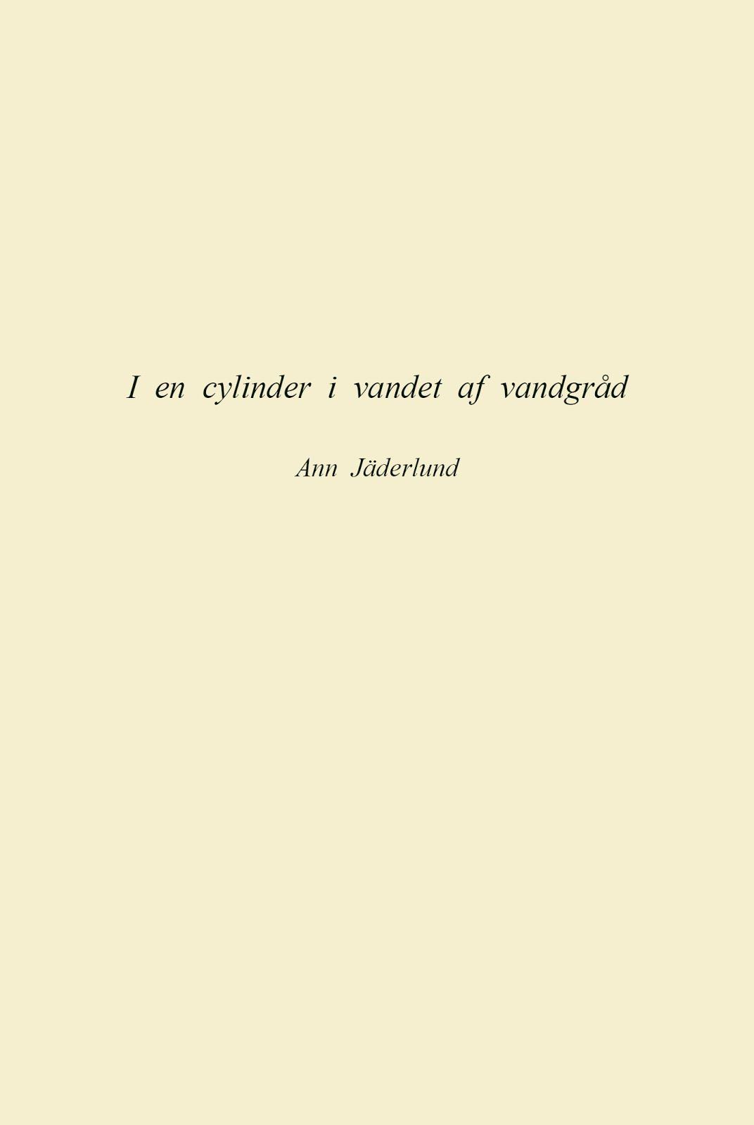 Ann Jäderlund: I en cylinder i vandet af vandgråd (oversat af Olga Ravn)