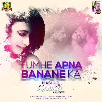 Tumhe Apna Banane Ka  - DJ Ritika Laufeia Mashup