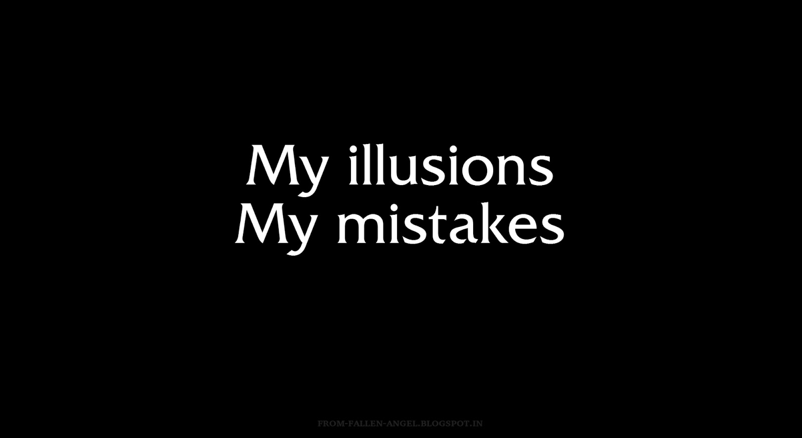 My illusions, My mistakes