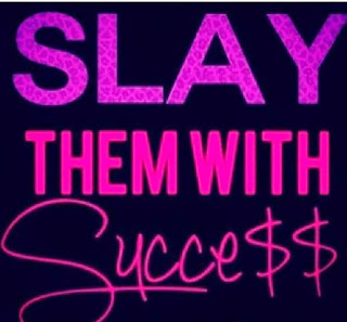 Slay them with success