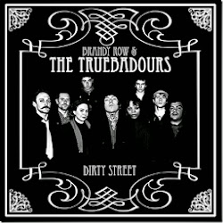 "BRANDY ROW & THE TRUEBADOURS: ""Dirty Street"""