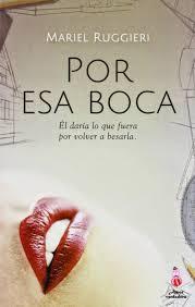 http://www.amazon.es/Por-esa-boca-Mariel-Ruggieri-ebook/dp/B00CZC6YQ0/ref=sr_1_3?s=digital-text&ie=UTF8&qid=1436866400&sr=1-3