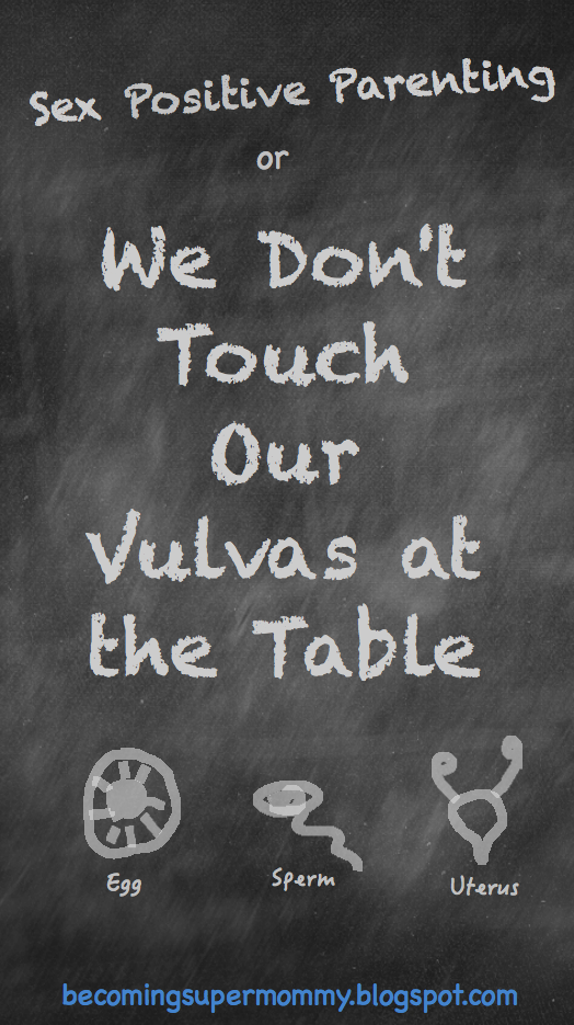 Sex Positive Parenting, or We Don't Touch Our Vulvas At The Table