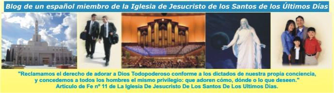 EL BLOG DE UN MIEMBRO ESPAÑOL.DE LA IGLESIA DE JESUCRISTO DE LOS SANTOS DE LOS ÚLTIMOS DÍAS