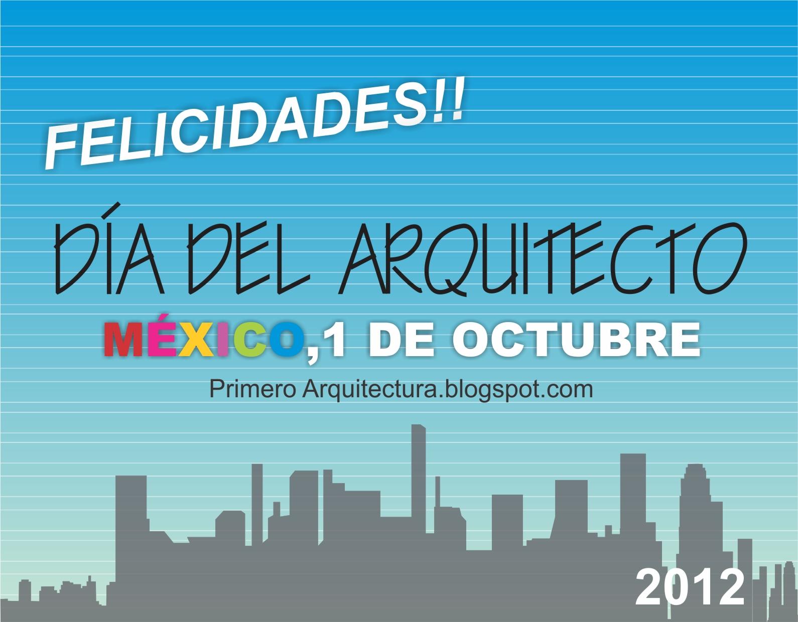 Primero arquitectura feliz d a del arquitecto m xico for Todo para el arquitecto