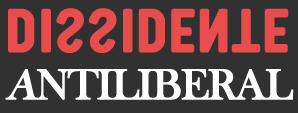 Dissidente Antiliberal - Antiliberalismo e Tradicionalismo em tempos pós-modernos.