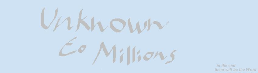 Unknown to Millions