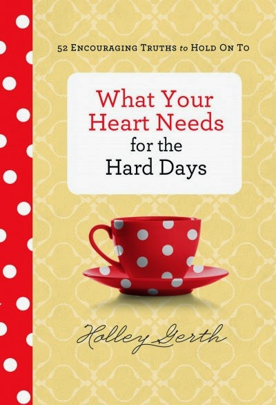 What Your Heart Needs for the Hard Days {Holley Gerth} | #bookreview #devotion