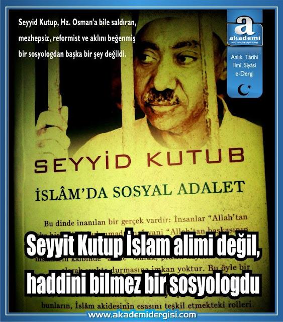 Seyyit Kutup İslam alimi değil, haddini bilmez bir sosyologdu