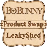 Leaky Shed Studio/BoBunny Product Swap