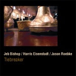 Jeb Bishop / Harris Eisenstadt / Jason Roebke