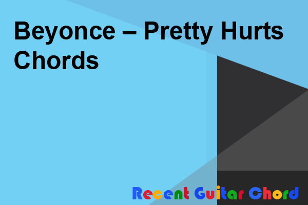 Beyonce – Pretty Hurts Chords