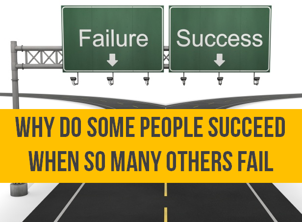 Why do some people succeed when so many others fail ?