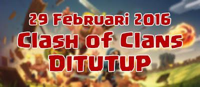 Kebeneran Clash Of Clans Tutup 29 Febuari 2016, Fakta Tentang COC Tutup 29 Febuari, Apakah benar Coc akan tutup, Coc Tutup kapan, Isu coc akan tutup, Fakta Tentang Tutupnya Coc.