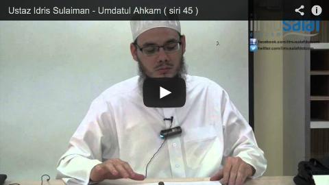 Ustaz Idris Sulaiman – Umdatul Ahkam ( siri 45 )