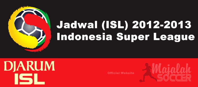 Jadwal Pertandingan ISL (Indonesia Super League) 2012-2013
