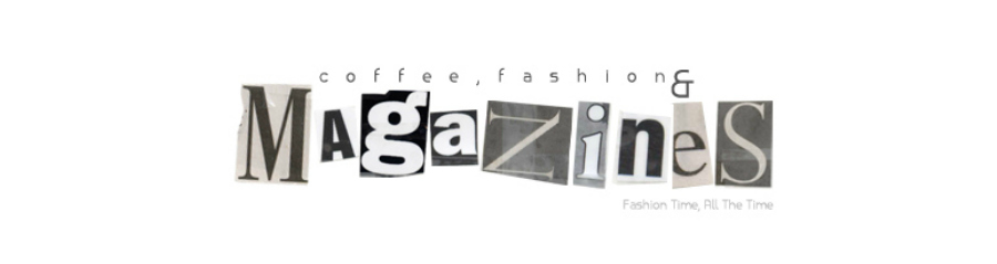 Coffee, Fashion &amp; Magazines