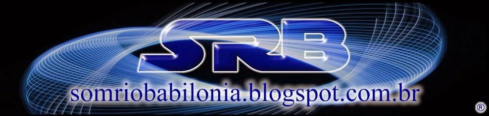 SRB ® --- EQUIPE DE SOM ---  SOM RIO BABILONIA