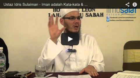 Ustaz Idris Sulaiman – Iman adalah Kata-kata & Perbuatan, Ia Bertambah & Berkurang