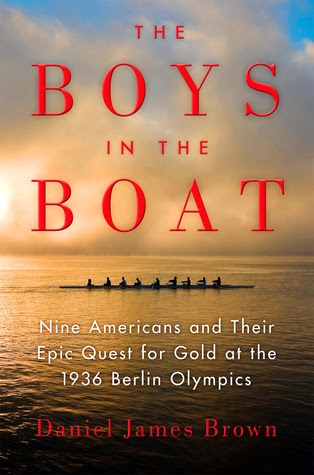 The Boys in the Boat: Nine Americans and Their Epic Quest for Gold at the 1936 Berlin Olympics by Daniel James Brown