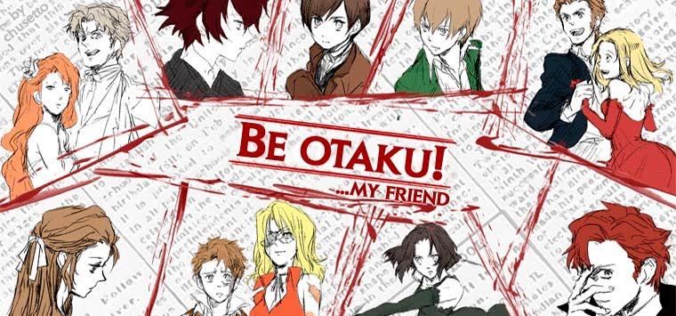Be otaku!