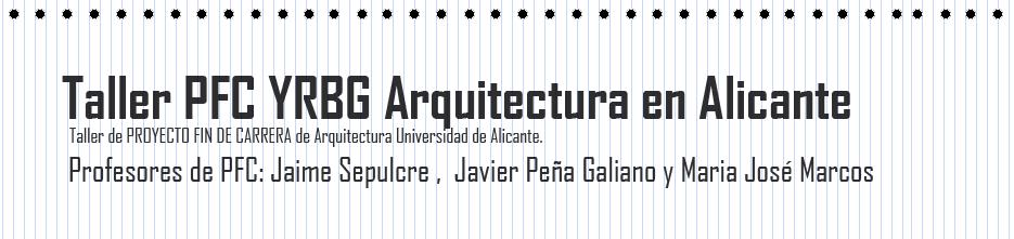 Taller PFC YRBG Arquitectura en Alicante