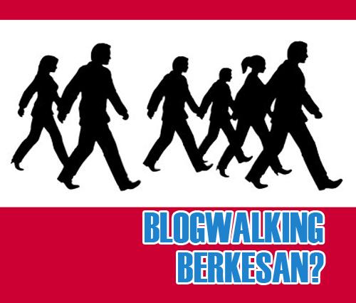 Blogwalking Cara Berkesan - Teknik Terpilih buat Blogger