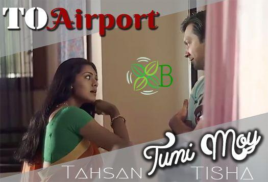 Tumi Moy, To Airport, Tahsan, Tisha