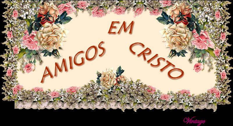 ♥♥AMIGOS EM CRISTO♥♥