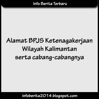 Alamat BPJS Ketenagakerjaan Wilayah Kalimantan serta Cabangnya